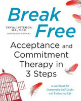 Omslag - Break Free: Acceptance and Commitment Therapy in 3 Steps