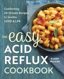 The Easy Acid Reflux Cookbook av Karen Frazier (Heftet)