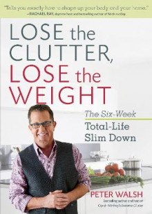 Lose the Clutter, Lose the Weight av Peter Walsh (Heftet)