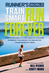 Runner's World Train Smart, Run Forever av Editors of Runner's World Maga, Scott Murr og Bill Pierce (Heftet)