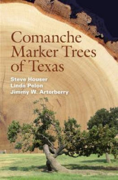 Comanche Marker Trees of Texas av Jimmy W. Arterberry, Steve Houser og Linda Pelon (Heftet)