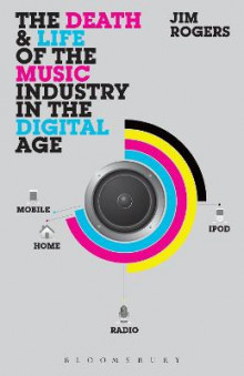 The Death and Life of the Music Industry in the Digital Age av Jim Rogers (Heftet)