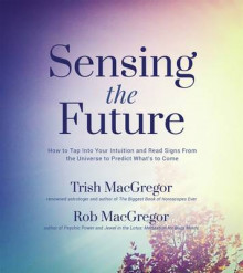 Sensing the Future av Trish MacGregor og Rob MacGregor (Heftet)
