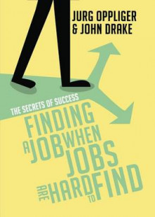 Finding a Job When Jobs Are Hard to Find av Jurg Oppliger og John Drake (Heftet)