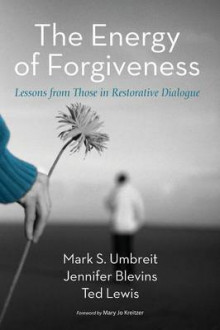 The Energy of Forgiveness av Mark S Umbreit, Jennifer Blevins og Ted Lewis (Heftet)