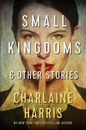 Small Kingdoms and Other Stories av Charlaine Harris (Heftet)