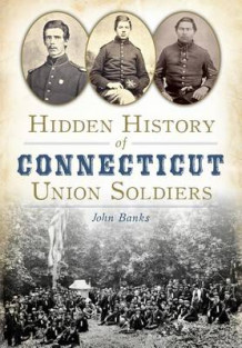 Hidden History of Connecticut Union Soldiers av John Banks (Heftet)