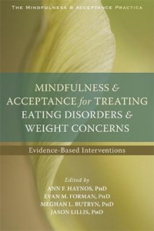 Mindfulness and Acceptance for Treating Eating Disorders and Weight Concerns av Evan M. Forman, Jason Lillis, Meghan L. Butryn og Ann F. Haynos (Heftet)