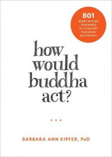 How Would Buddha Act? av Barbara Ann Kipfer (Heftet)