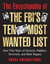 The Encyclopedia of the FBI's Ten Most Wanted List av Duane Swierczynski (Heftet)