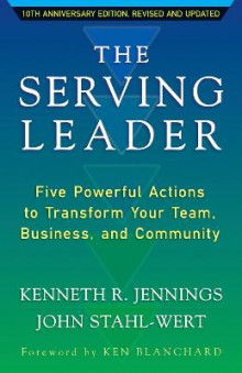 The Serving Leader: Five Powerful Actions to Transform Your Team, Business, and Community av Ken Jennings og John Stahl-Wert (Heftet)