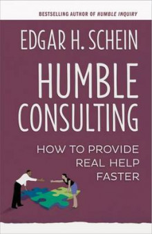 Humble Consulting: How to Provide Real Help Faster av Edgar H. Schein (Heftet)