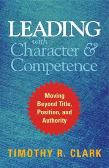 Leading with Character and Competence av Timothy R. Clark (Innbundet)