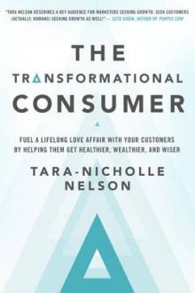 The Transformational Consumer: Fuel a Lifelong Love Affair with Your Customers by Helping Them Get Healthier, Wealthier, and Wiser av Nelson (Innbundet)