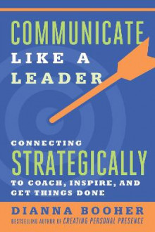 Communicate Like a Leader: Connecting Strategically to Coach, Inspire, and Get Things Done av Dianna Booher (Heftet)