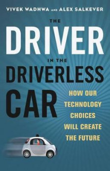 The Driver in the Driverless Car: How Our Technology Choices Will Create the Future av Alex Salkever og Vivek Wadhwa (Innbundet)