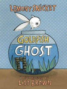 Goldfish Ghost av Lemony Snicket (Innbundet)