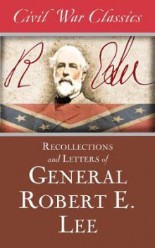Recollections and Letters of General Robert E. Lee (Civil War Classics) av Robert E Lee og Civil War Classics (Heftet)