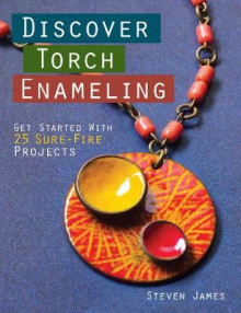 Discover Torch Enameling: Get Started with 25 Sure-Fire Jewelry Projects av Steven James (Heftet)