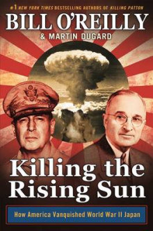 Killing the Rising Sun av Bill O'Reilly og Martin Dugard (Innbundet)