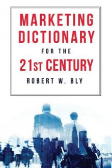 The Marketing Dictionary for the 21st Century av Robert Bly (Heftet)