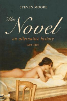 The Novel: An Alternative History, 1600-1800 av Steven Moore (Heftet)