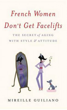 French Women Don't Get Facelifts av Mireille Guiliano (Innbundet)