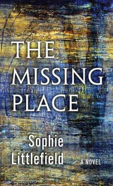 The Missing Place av Sophie Littlefield (Innbundet)