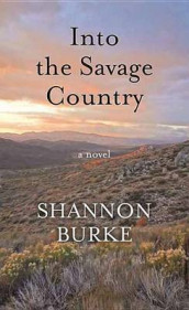 Into the Savage Country av Shannon Burke (Innbundet)