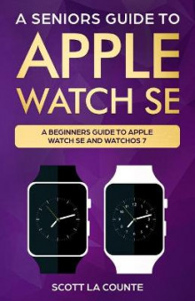 A Seniors Guide To Apple Watch SE av Scott La Counte (Heftet)