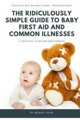 Omslag - The Ridiculously Simple Guide to Baby First Aid and Common Illnesses