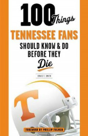 100 Things Tennessee Fans Should Know & Do Before They Die av Craig T. Smith (Heftet)