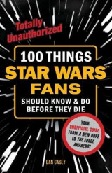 Omslag - 100 Things Star Wars Fans Should Know & Do Before They Die