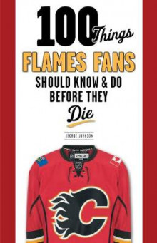 100 Things Flames Fans Should Know & Do Before They Die av George Johnson (Heftet)