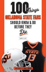Omslag - 100 Things Oklahoma State Fans Should Know & Do Before They Die