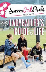 Omslag - SoccerGrlProbs Presents: The Ladyballer's Guide to Life