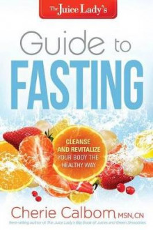 The Juice Lady's Guide to Fasting av Cherie Calbom (Heftet)