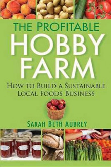 The Profitable Hobby Farm, How to Build a Sustainable Local Foods Business av Sarah Beth Aubrey (Innbundet)