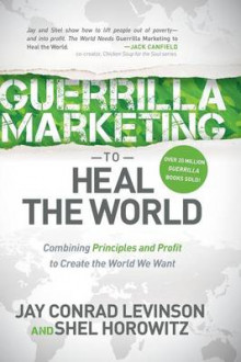 Guerrilla Marketing to Heal the World av Jay Conrad Levinson og Shel Horowitz (Heftet)