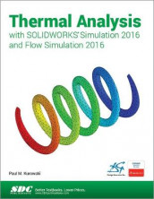 Thermal Analysis with SOLIDWORKS Simulation 2016 and Flow Simulation 2016 av Paul Kurowski (Heftet)