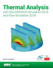 Thermal Analysis with SOLIDWORKS Simulation 2018 and Flow Simulation 2018 av Paul Kurowski (Heftet)