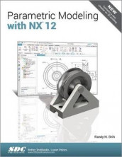 Parametric Modeling with NX 12 av Randy Shih (Heftet)