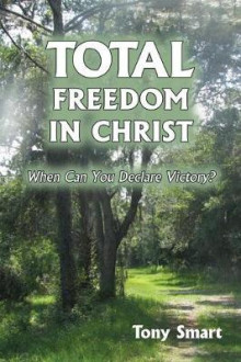Total Freedom in Christ av Tony Smart (Heftet)
