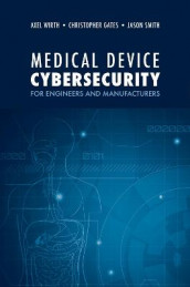 Medical Device Cybersecurity: A Guide for Engineers and Manufacturers av Christopher Gates, Jason Smith og Axel Wirth (Innbundet)