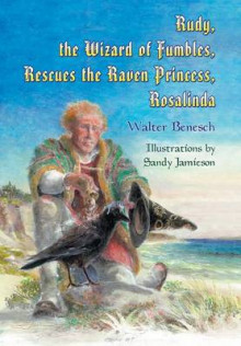 Rudy, the Wizard of Fumbles, Rescues the Raven Princess, Rosalinda av Walter Benesch (Innbundet)