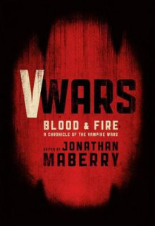 V-Wars Blood And Fire av Jonathan Maberry, Joe McKinney, Larry Correia, Yvonne Navarro, Nancy Holder, Scott Sigler, Weston Ochse, Kevin J. Anderson og James A. Moore (Innbundet)