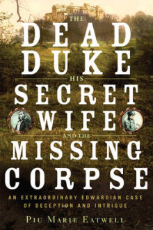 The Dead Duke, His Secret Wife, and the Missing Corpse av Piu Marie Eatwell (Innbundet)