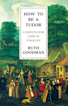 How to be a Tudor av Ruth Goodman (Innbundet)