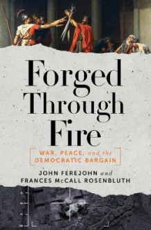 Forged Through Fire av John Ferejohn og Frances McCall Rosenbluth (Innbundet)