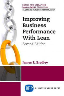 Improving Business Performance With Lean, Second Edition av James R Bradley (Heftet)